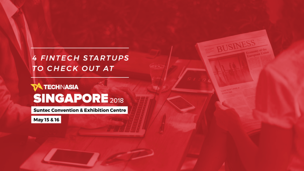 4 fintech startups worth checking out at Tech in Asia Singapore 2018